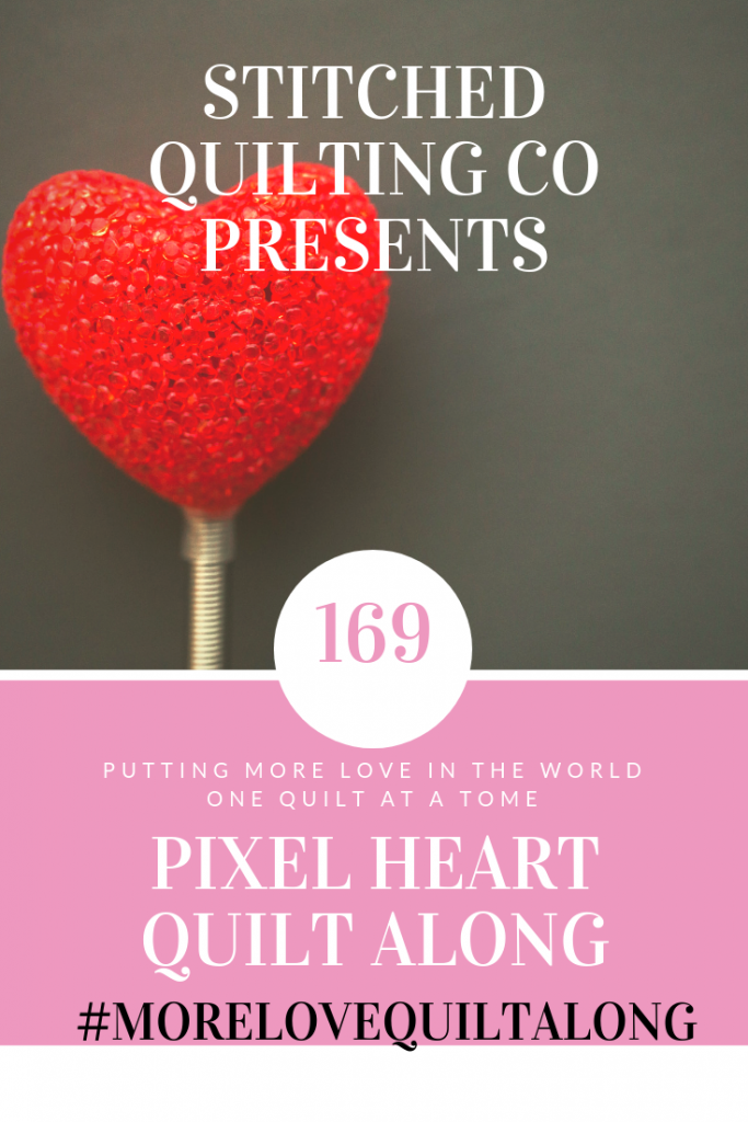 169 acts of kindness will allow you to join my quilt along and make a pixel heart quilt.