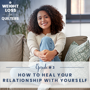 Weight Loss for Quilters with Dara Tomasson | How to Heal Your Relationship with Yourself