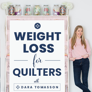 Weight Loss for Quilters with Dara Tomasson | Welcome to the Weight Loss for Quilters Podcast