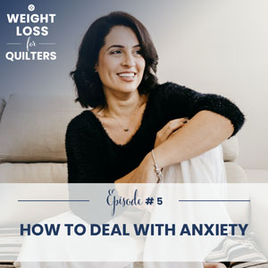 Weight Loss for Quilters with Dara Tomasson | How to Deal with Anxiety