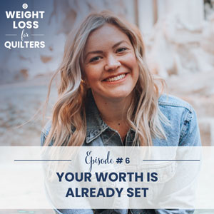 Weight Loss for Quilters with Dara Tomasson | Your Worth is Already Set