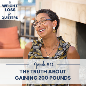 Weight Loss for Quilters with Dara Tomasson   The Truth About Gaining 200 Pounds