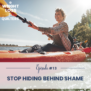 Weight Loss for Quilters with Dara Tomasson   Stop Hiding Behind Shame
